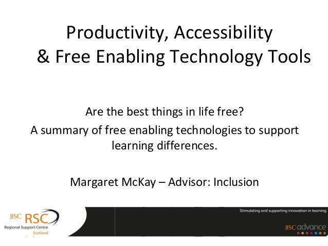 Productivity, Accessibility& Free Enabling Technology ToolsAre the best things in life free?A summary of free enabling tec...