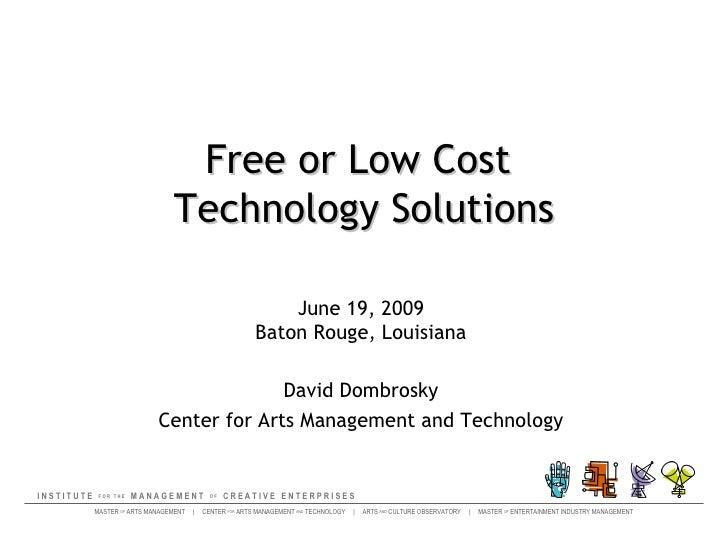 Free or Low Cost  Technology Solutions June 19, 2009 Baton Rouge, Louisiana David Dombrosky Center for Arts Management and...