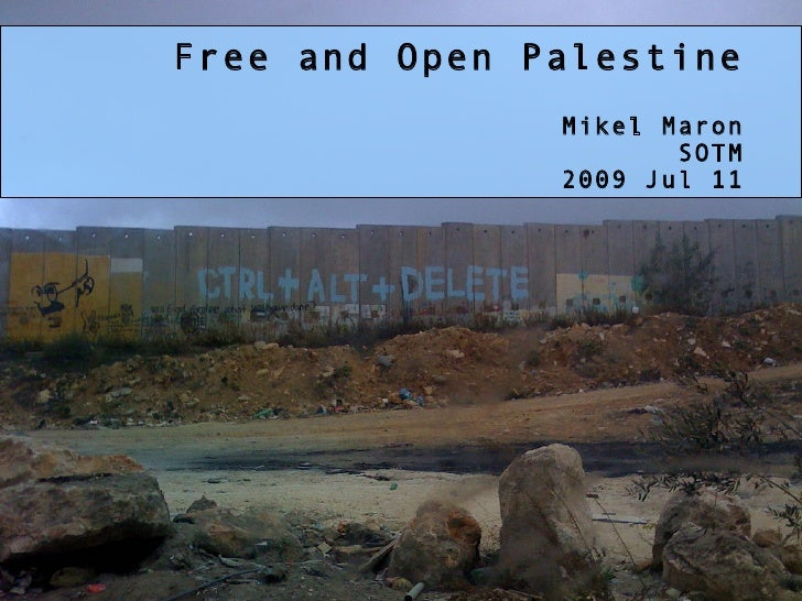 Free and Open Palestine                Mikel Maron                       SOTM                2009 Jul 11