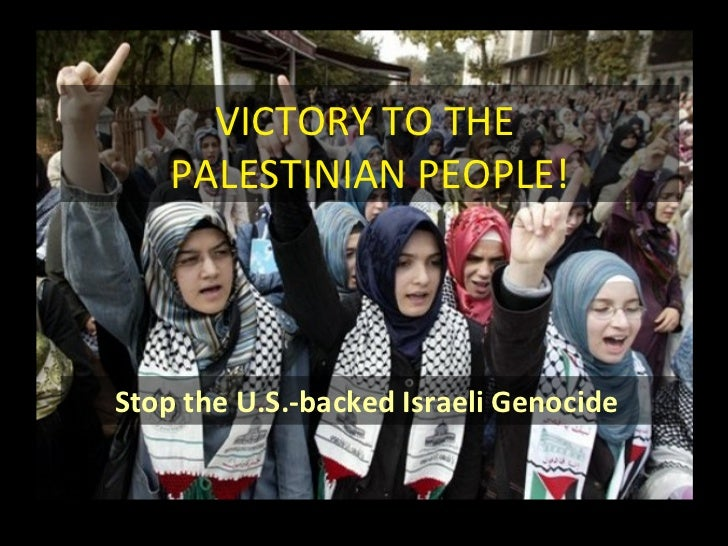 VICTORY TO THE  PALESTINIAN PEOPLE! Stop the U.S.-backed Israeli Genocide
