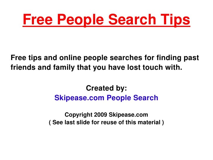 Free People Search Tips Free tips and online people searches for finding past friends and family that you have lost touch ...