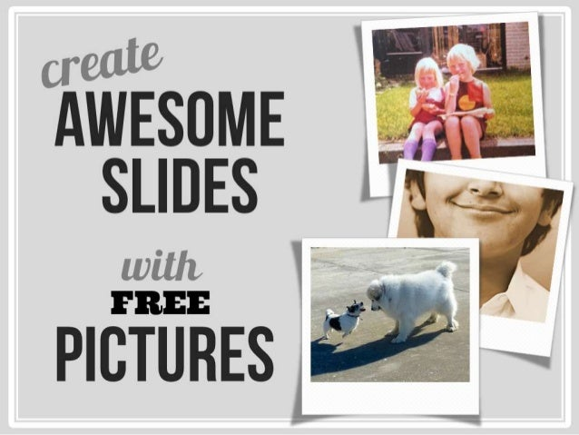 Create awesome slides with free pictures