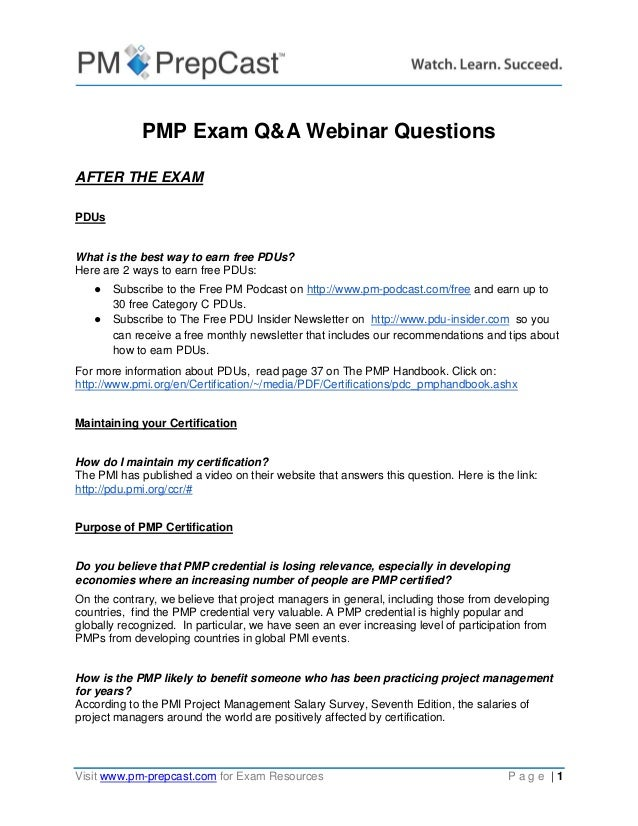 Visit www.pm-prepcast.com for Exam Resources P a g e | 1 PMP Exam Q&A Webinar Questions AFTER THE EXAM PDUs What is the be...