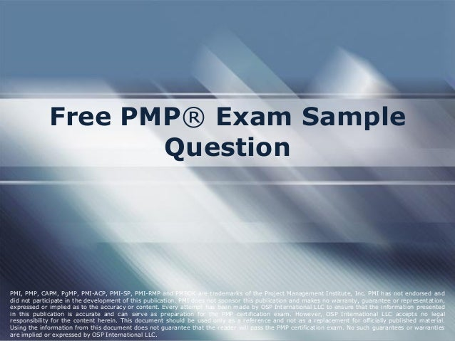 Free PMP® Exam Sample Question PMI, PMP, CAPM, PgMP, PMI-ACP, PMI-SP, PMI-RMP and PMBOK are trademarks of the Project Mana...