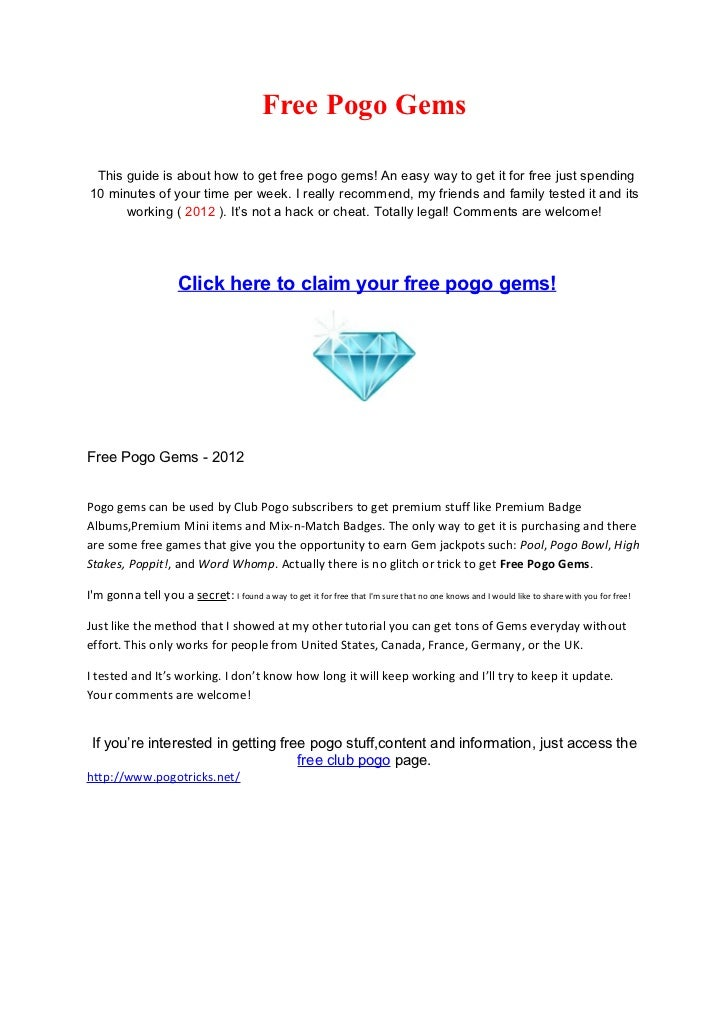 Free Pogo Gems This guide is about how to get free pogo gems! An easy way to get it for free just spending10 minutes of yo...