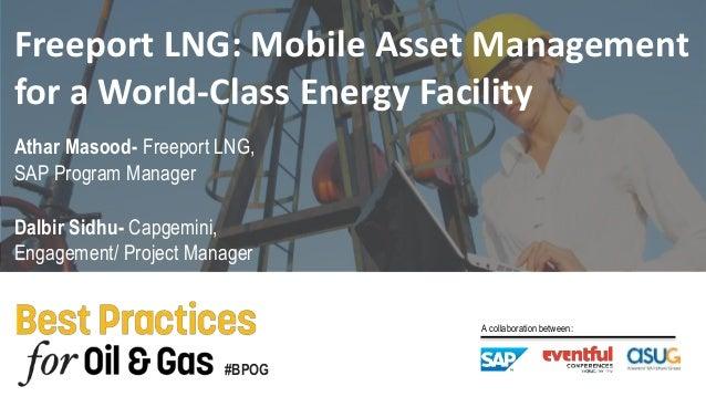 #BPOG A collaboration between: Dalbir Sidhu- Capgemini, Engagement/ Project Manager Athar Masood- Freeport LNG, SAP Progra...