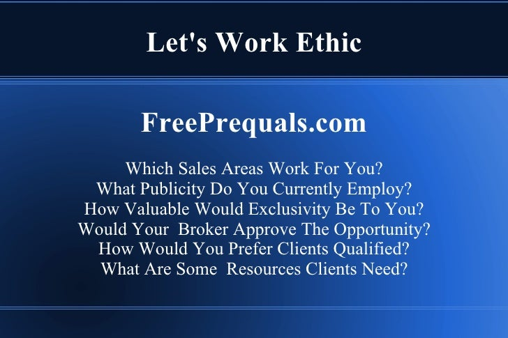 Let's Work Ethic FreePrequals.com Which Sales Areas Work For You? What Publicity Do You Currently Employ? How Valuable Wou...