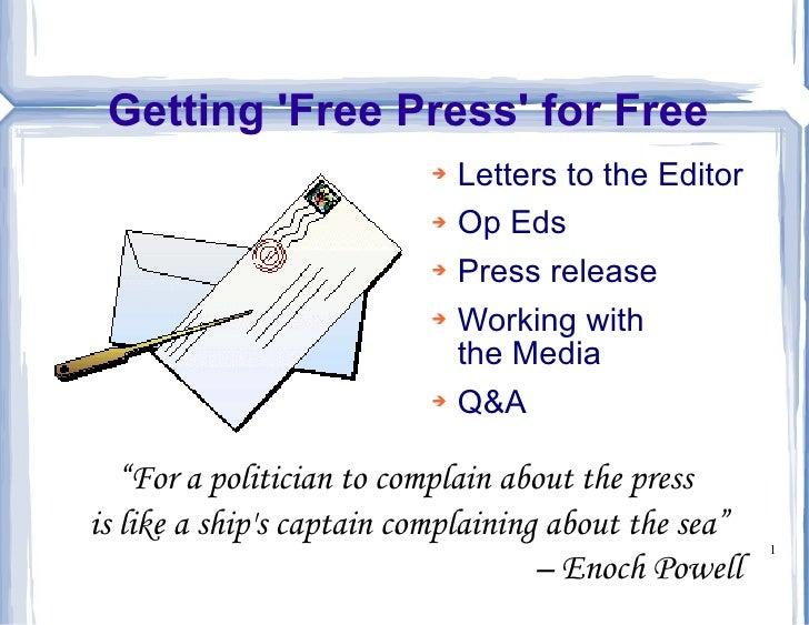 Getting 'Free Press' for Free <ul><li>Letters to the Editor </li></ul><ul><li>Op Eds </li></ul><ul><li>Press release </li>...