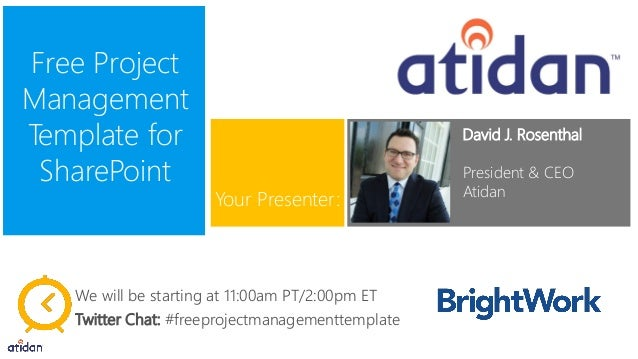 Free Project Management Template for SharePoint David J. Rosenthal President & CEO Atidan Your Presenter: We will be start...