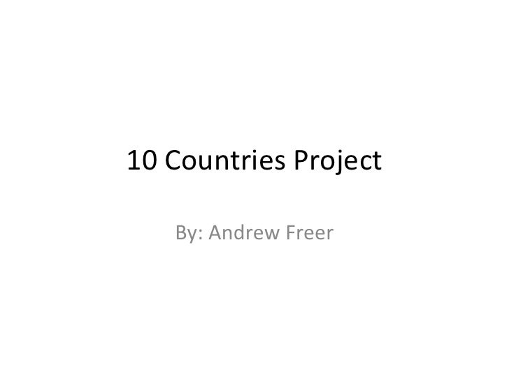 10 Countries Project<br />By: Andrew Freer<br />
