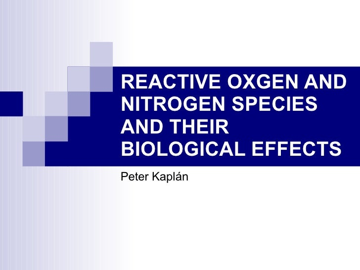 REACTIVE OXGEN AND NITROGEN SPECIES AND THEIR BIOLOGICAL EFFECTS Peter Kaplán