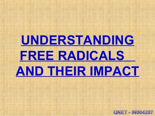 UNDERSTANDING FREE RADICALS AND THEIR IMPACT