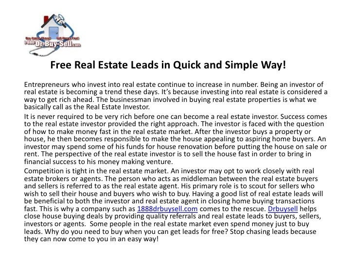 Free Real Estate Leads in Quick and Simple Way! <br />Entrepreneurs who invest into real estate continue to increase in nu...