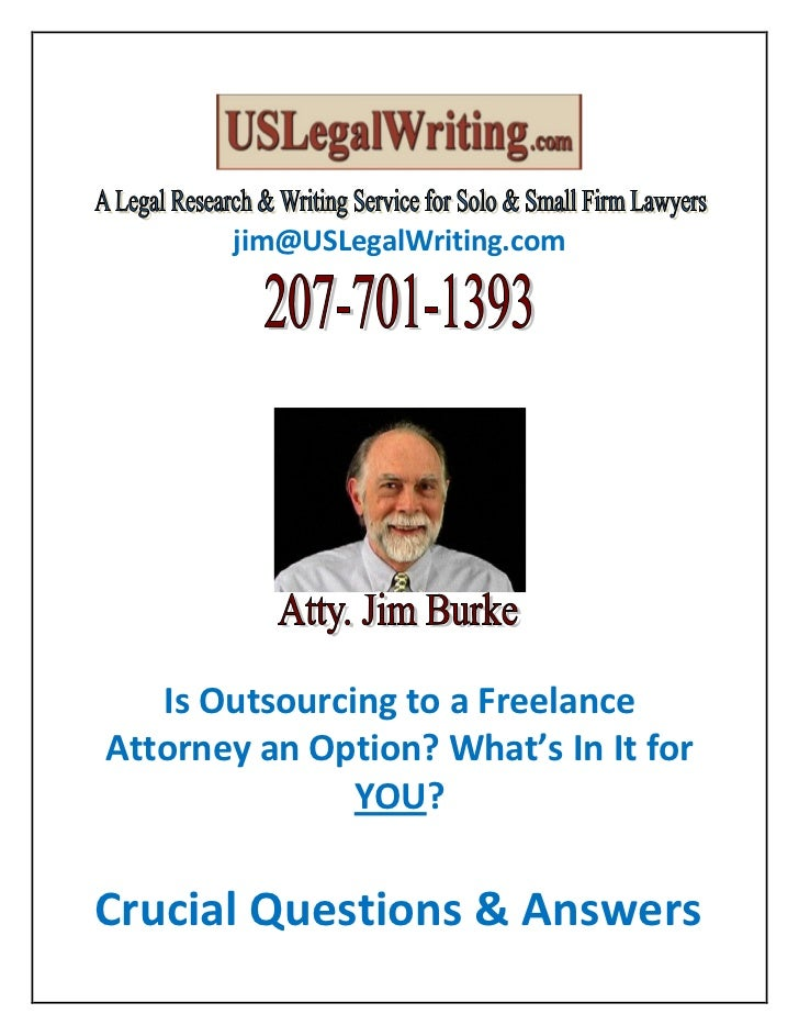 jim@USLegalWriting.com   Is Outsourcing to a FreelanceAttorney an Option? What's In It for               YOU?Crucial Quest...