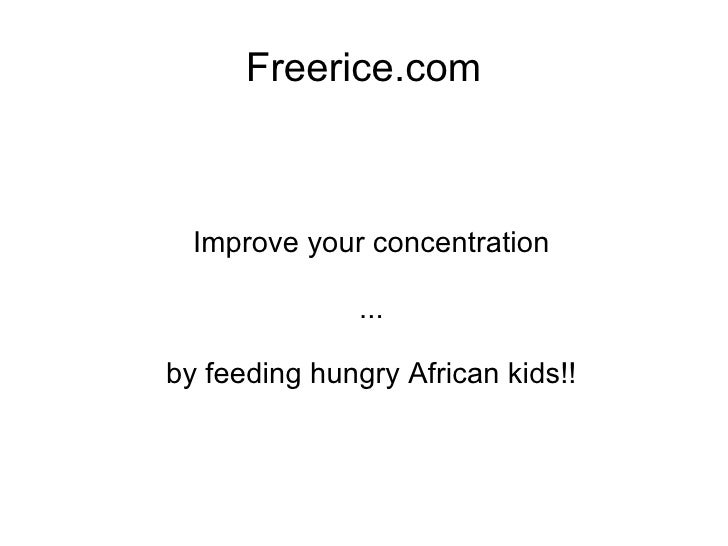 Freerice.com <ul><ul><li>Improve your concentration </li></ul></ul><ul><ul><li>... </li></ul></ul><ul><ul><li>by feeding h...