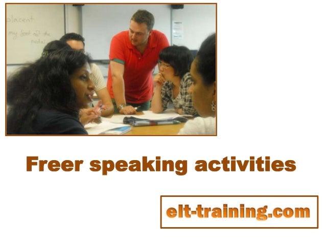 Freer speaking activities