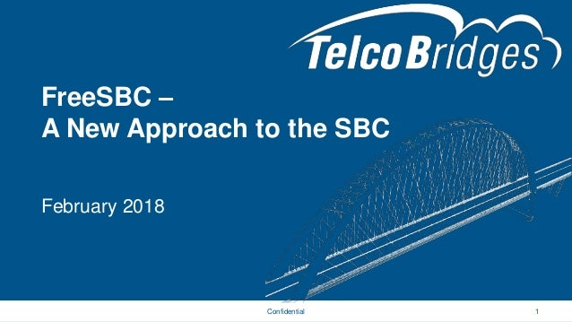 FreeSBC – A New Approach to the SBC 1Confidential February 2018