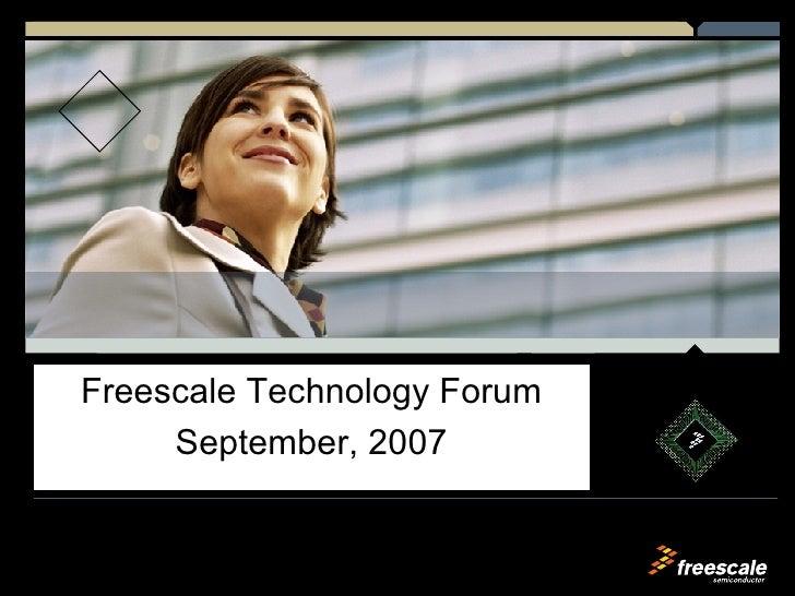 Freescale Technology Forum September, 2007 By: - Akhil Gupta 2006-2008