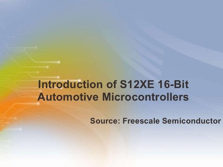 Introduction of S12XE 16-Bit Automotive Microcontrollers <ul><li>Source: Freescale Semiconductor </li></ul>