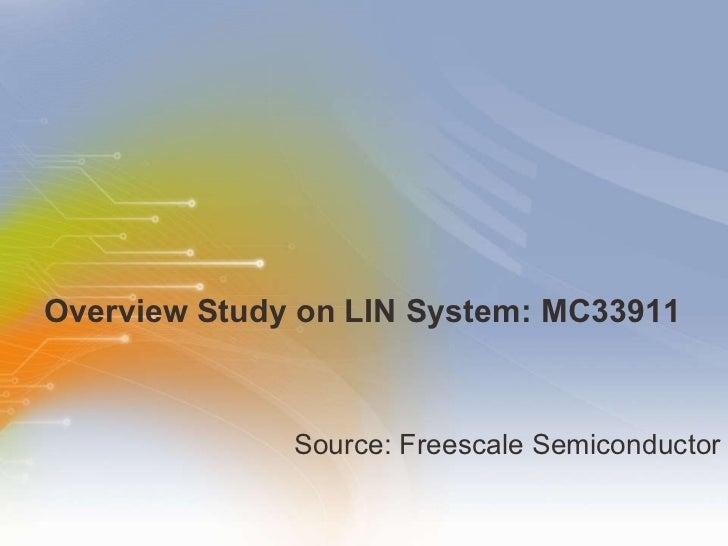Overview Study on LIN System: MC33911  <ul><li>Source: Freescale Semiconductor </li></ul>