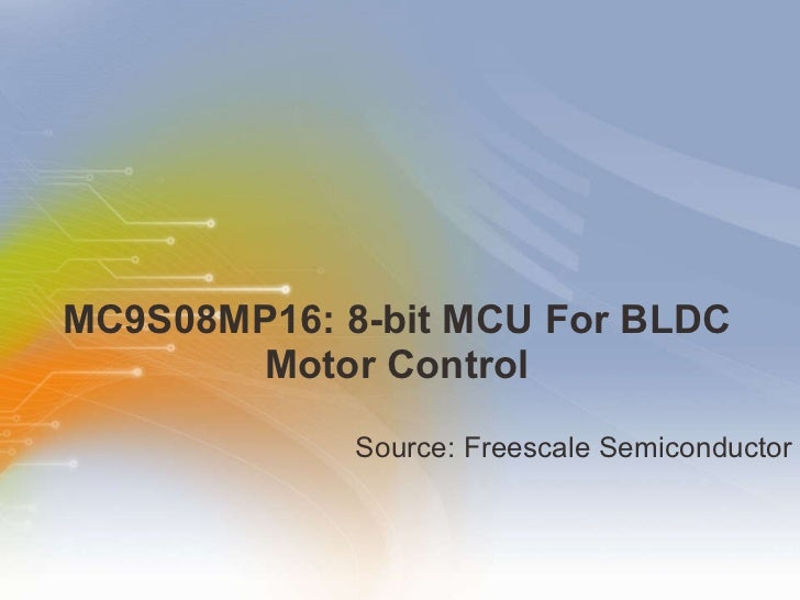 MC9S08MP16: 8-bit MCU For BLDC Motor Control <ul><li>Source: Freescale Semiconductor </li></ul>