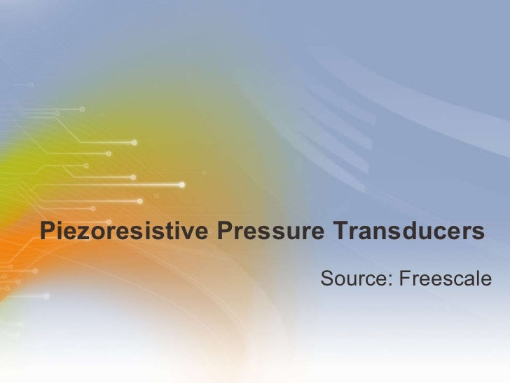 Piezoresistive Pressure Transducers <ul><li>Source: Freescale </li></ul>