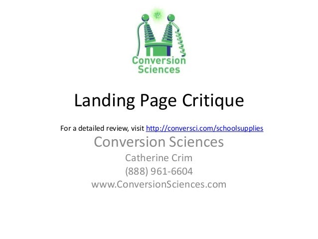 Landing Page Critique Conversion Sciences Catherine Crim (888) 961-6604 www.ConversionSciences.com For a detailed review, ...