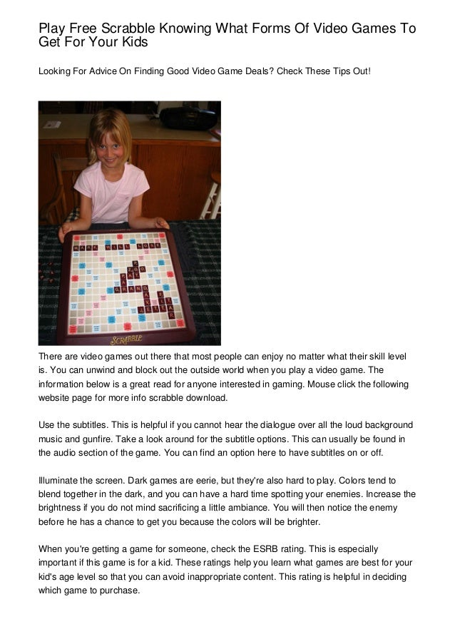 Play Free Scrabble Knowing What Forms Of Video Games ToGet For Your KidsLooking For Advice On Finding Good Video Game Deal...