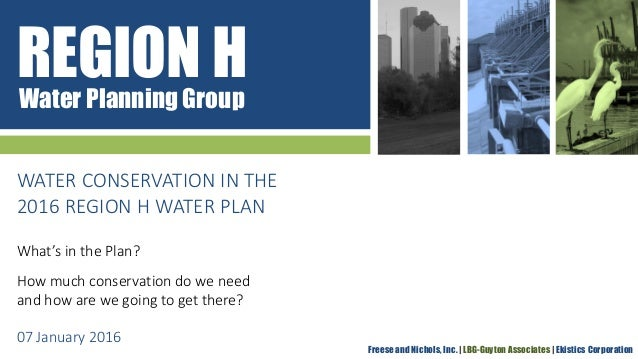 REGION HWater Planning Group Freese and Nichols, Inc. | LBG-Guyton Associates | Ekistics Corporation WATER CONSERVATION IN...