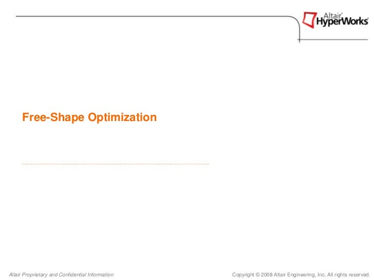 Free-Shape OptimizationAltair Proprietary and Confidential Information   Copyright © 2008 Altair Engineering, Inc. All rig...