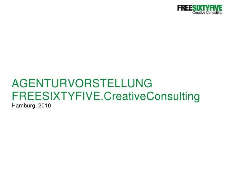 AGENTURVORSTELLUNG<br />FREESIXTYFIVE.CreativeConsulting<br />Hamburg, 2010<br />