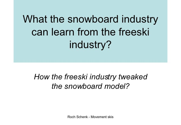 What the snowboard industry can learn from the freeski industry? How the freeski industry tweaked the snowboard model?