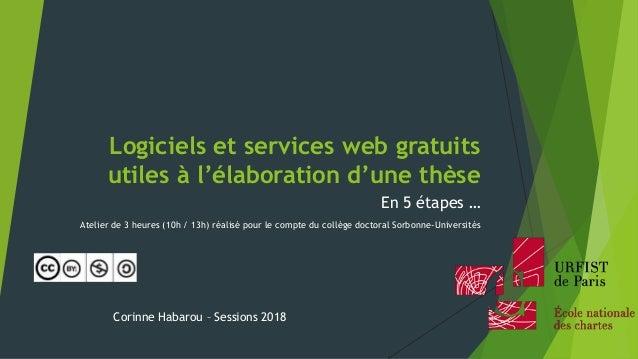 Logiciels et services web gratuits utiles à l'élaboration d'une thèse En 5 étapes … Atelier de 3 heures (10h / 13h) réalis...