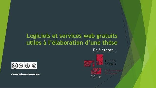 Logiciels et services web gratuits utiles à l'élaboration d'une thèse En 5 étapes … Corinne Habarou – Sessions 2019
