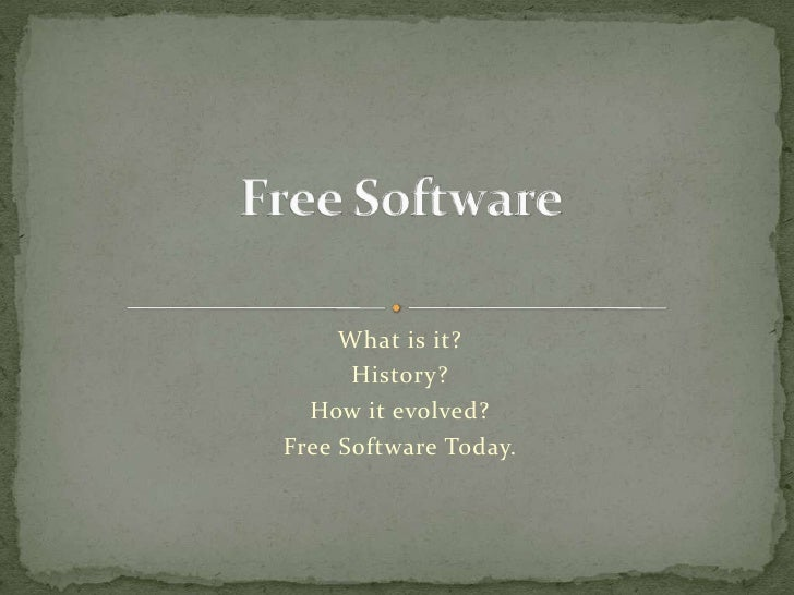 What is it?<br />History?<br />How it evolved?<br />Free Software Today.<br />Free Software<br />