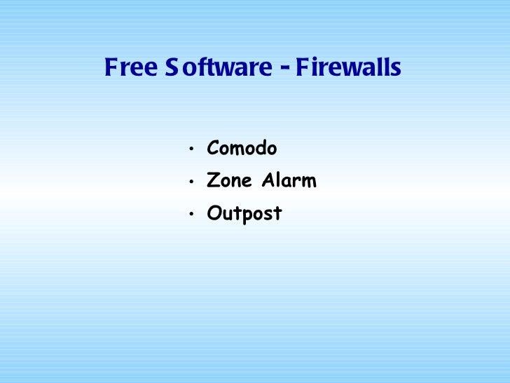 Free Software - Firewalls <ul><li>Comodo </li></ul><ul><li>Zone Alarm </li></ul><ul><li>Outpost </li></ul>