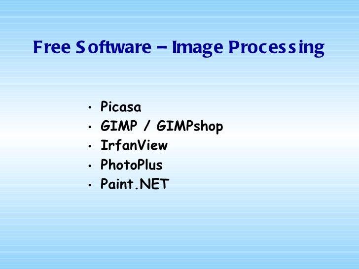 Free Software – Image Processing <ul><li>Picasa </li></ul><ul><li>GIMP  / G IMPshop </li></ul><ul><li>IrfanView </li></ul>...