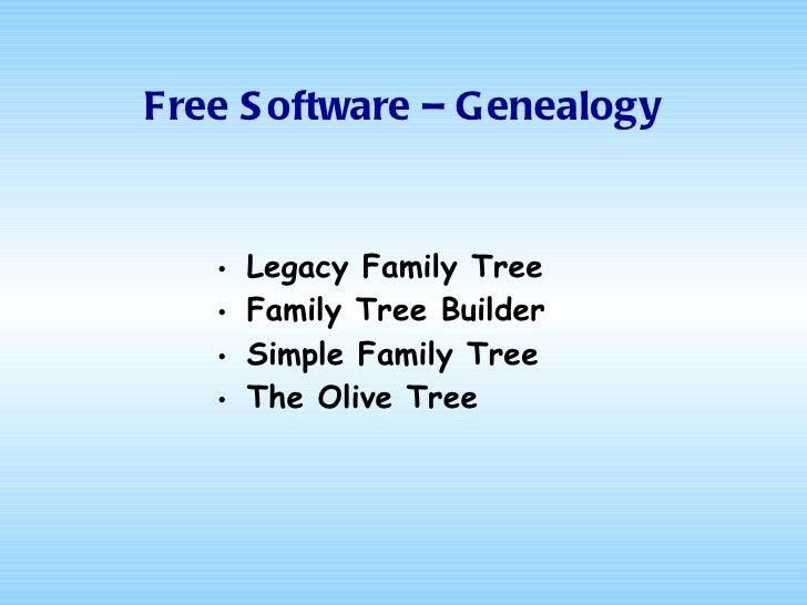 Free Software – Genealogy <ul><li>Legacy Family Tree </li></ul><ul><li>Family Tree Builder </li></ul><ul><li>Simple Family...