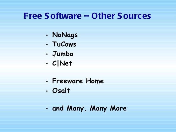 Free Software – Other Sources <ul><li>NoNags </li></ul><ul><li>TuCows </li></ul><ul><li>Jumbo </li></ul><ul><li>C|Net </li...