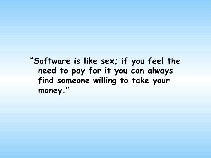 """<ul><li>""""Software is like sex; if you feel the need to pay for it you can always find someone willing to take your money.""""..."""
