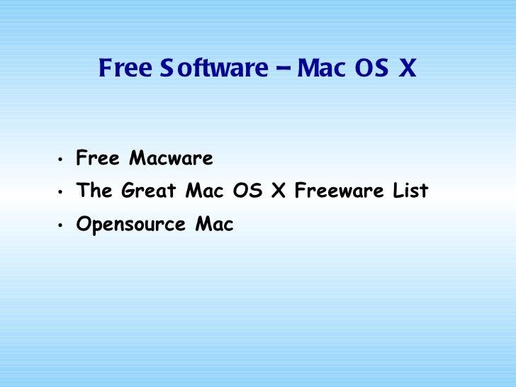 Free Software – Mac OS X <ul><li>Free  Macware </li></ul><ul><li>The Great Mac OS X Freeware List </li></ul><ul><li>Openso...