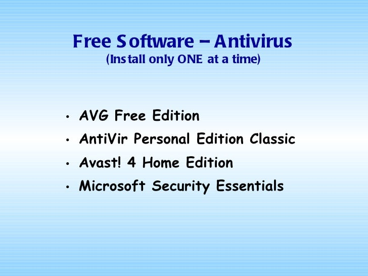 Free Software – Antivirus (Install only ONE at a time) <ul><li>AVG Free Edition </li></ul><ul><li>AntiVir  Personal Editio...