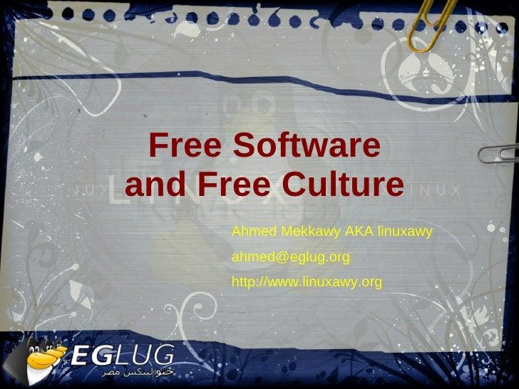 Free Software and Free Culture <ul><li>Ahmed Mekkawy AKA linuxawy