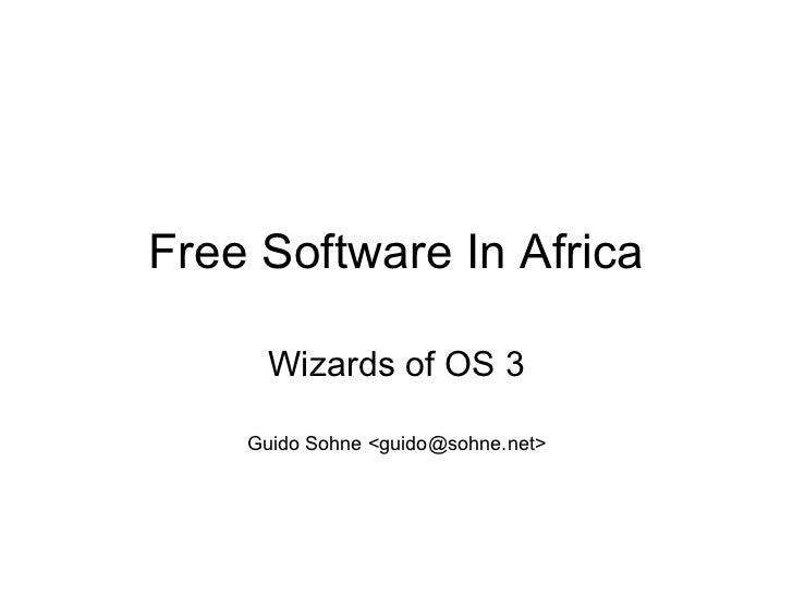 Free Software In Africa      Wizards of OS 3    Guido Sohne <guido@sohne.net>