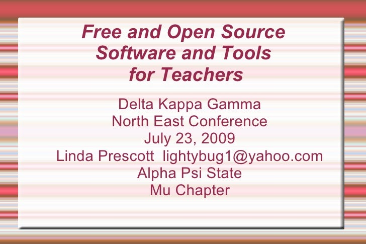 Free and Open Source  Software and Tools  for Teachers <ul><ul><li>Delta Kappa Gamma </li></ul></ul><ul><ul><li>North East...