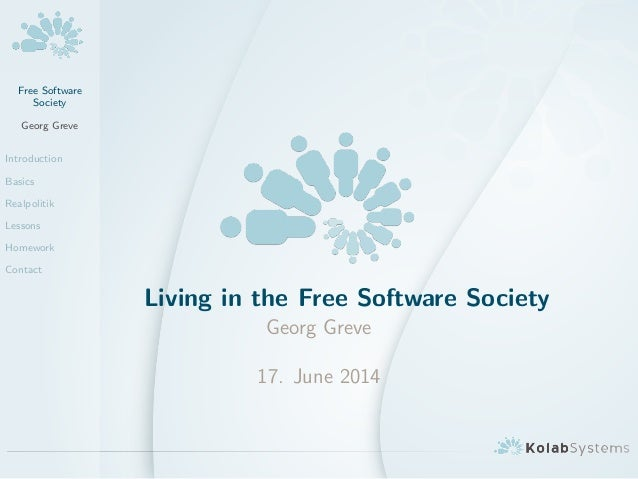 Free Software Society Georg Greve Introduction Basics Realpolitik Lessons Homework Contact Living in the Free Software Soc...