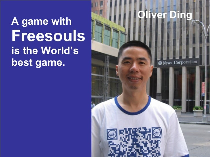 Oliver Ding A game with   Freesouls   is the World's  best game.