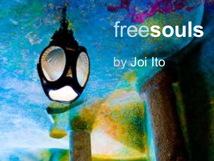 free souls by  Joi Ito