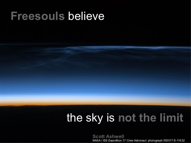 Freesouls believe.               the sky is not the limit                Scott Ashwell                NASA / ISS Expeditio...