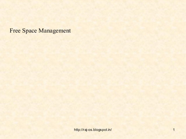 Free Space Management                        http://raj-os.blogspot.in/   1